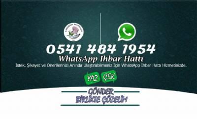 WhatsApp İhbar Hattımıza Talep, Öneri ve Şikayetlerinizi Bekliyoruz...